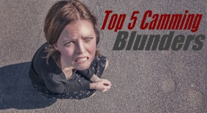 Top 5 Camming Mistakes